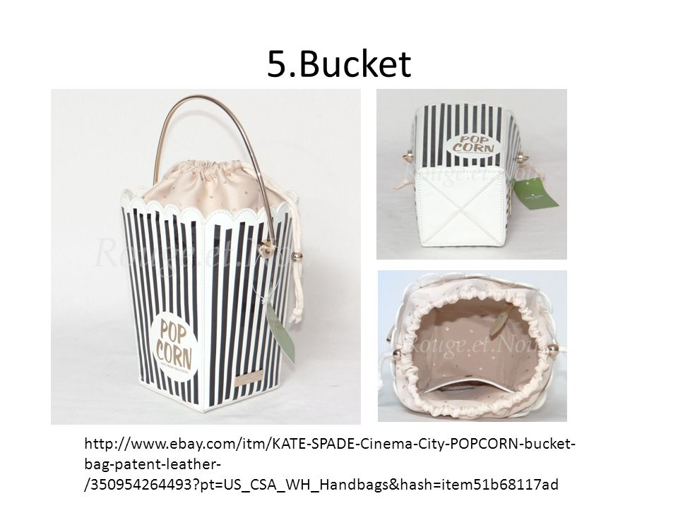 5.Bucket http://www.ebay.com/itm/KATE-SPADE-Cinema-City-POPCORN-bucket- bag-patent-leather- /350954264493 pt=US_CSA_WH_Handbags&hash=item51b68117ad