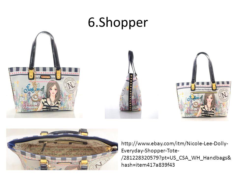 6.Shopper http://www.ebay.com/itm/Nicole-Lee-Dolly- Everyday-Shopper-Tote- /281228320579 pt=US_CSA_WH_Handbags& hash=item417a839f43