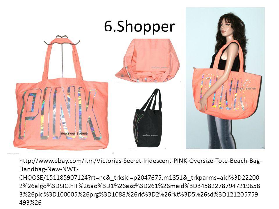 6.Shopper http://www.ebay.com/itm/Victorias-Secret-Iridescent-PINK-Oversize-Tote-Beach-Bag- Handbag-New-NWT- CHOOSE/151185907124 rt=nc&_trksid=p2047675.m1851&_trkparms=aid%3D22200 2%26algo%3DSIC.FIT%26ao%3D1%26asc%3D261%26meid%3D345822787947219658 3%26pid%3D100005%26prg%3D1088%26rk%3D2%26rkt%3D5%26sd%3D121205759 493%26