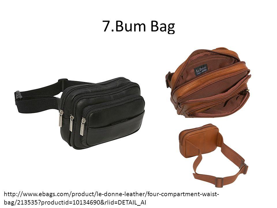 7.Bum Bag http://www.ebags.com/product/le-donne-leather/four-compartment-waist- bag/213535 productid=10134690&rlid=DETAIL_AI