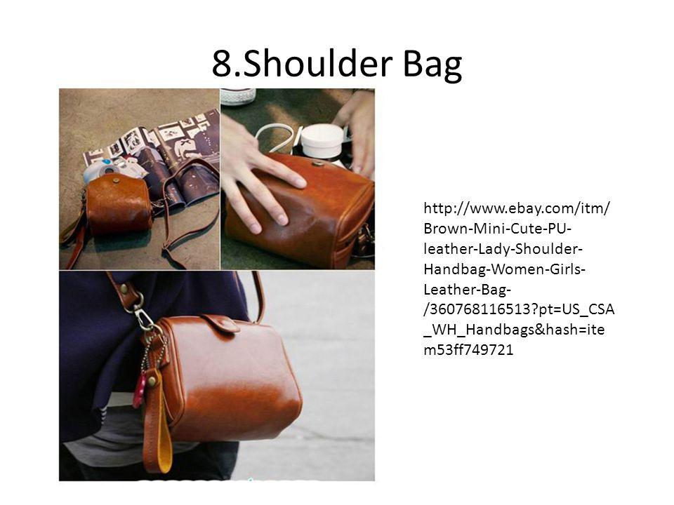 8.Shoulder Bag http://www.ebay.com/itm/ Brown-Mini-Cute-PU- leather-Lady-Shoulder- Handbag-Women-Girls- Leather-Bag- /360768116513 pt=US_CSA _WH_Handbags&hash=ite m53ff749721