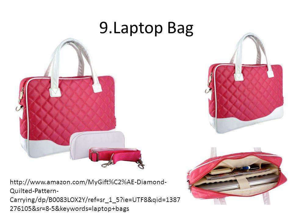 9.Laptop Bag http://www.amazon.com/MyGift%C2%AE-Diamond- Quilted-Pattern- Carrying/dp/B0083LOX2Y/ref=sr_1_5?ie=UTF8&qid=1387 276105&sr=8-5&keywords=laptop+bags