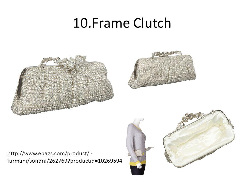 10.Frame Clutch http://www.ebags.com/product/j- furmani/sondra/262769 productid=10269594