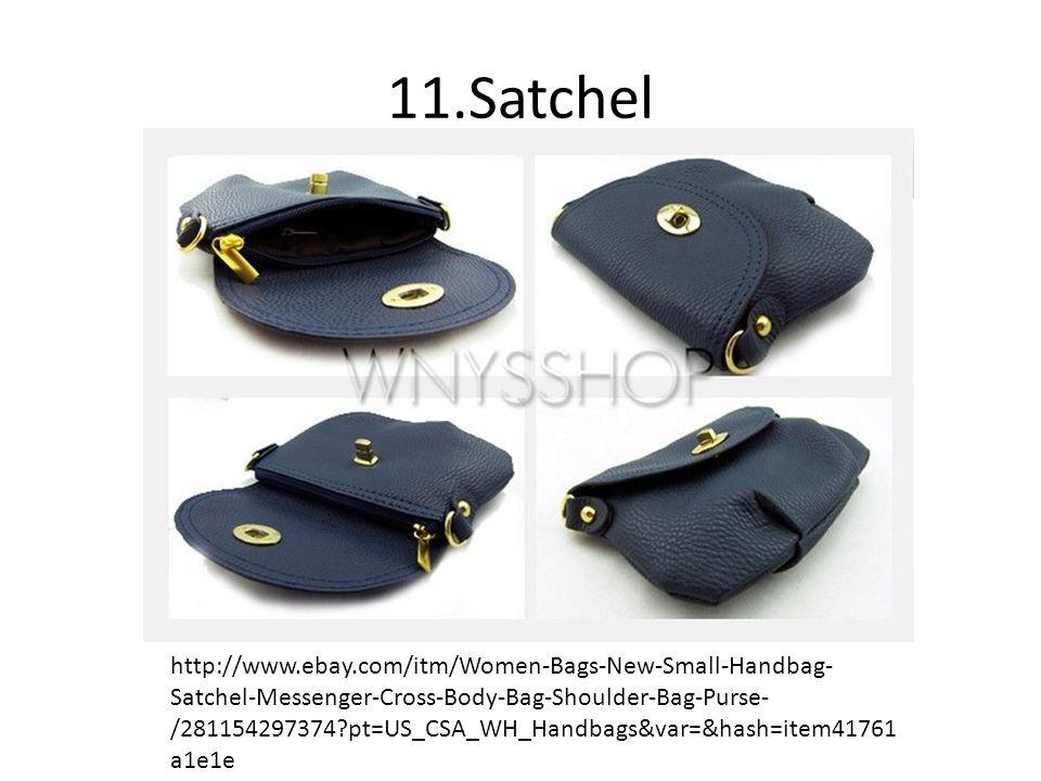 11.Satchel http://www.ebay.com/itm/Women-Bags-New-Small-Handbag- Satchel-Messenger-Cross-Body-Bag-Shoulder-Bag-Purse- /281154297374 pt=US_CSA_WH_Handbags&var=&hash=item41761 a1e1e