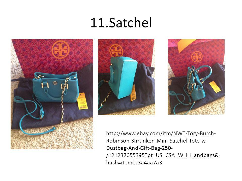 11.Satchel http://www.ebay.com/itm/NWT-Tory-Burch- Robinson-Shrunken-Mini-Satchel-Tote-w- Dustbag-And-Gift-Bag-250- /121237055395 pt=US_CSA_WH_Handbags& hash=item1c3a4aa7a3