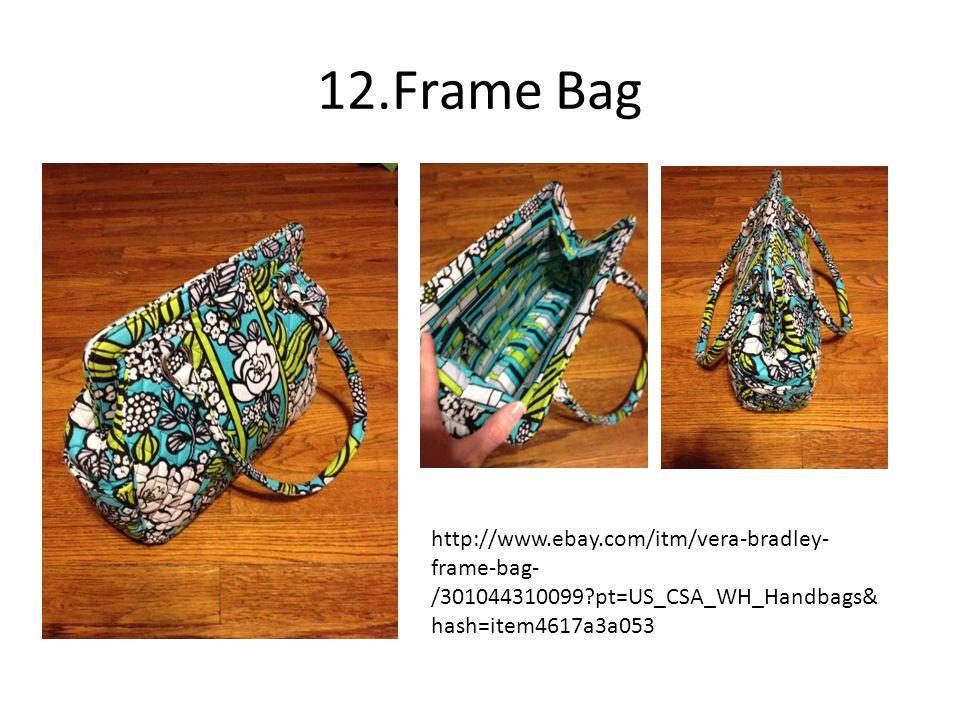 12.Frame Bag http://www.ebay.com/itm/vera-bradley- frame-bag- /301044310099 pt=US_CSA_WH_Handbags& hash=item4617a3a053