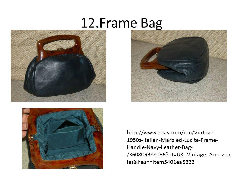 12.Frame Bag http://www.ebay.com/itm/Vintage- 1950s-Italian-Marbled-Lucite-Frame- Handle-Navy-Leather-Bag- /360809388066 pt=UK_Vintage_Accessor ies&hash=item5401ea5822
