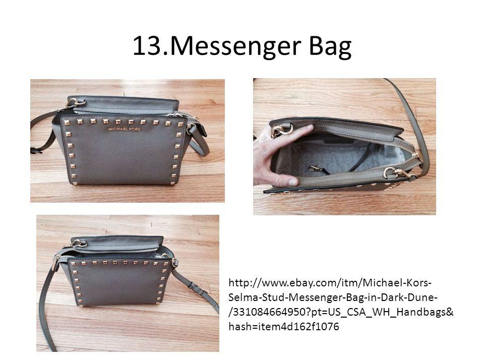 13.Messenger Bag http://www.ebay.com/itm/Michael-Kors- Selma-Stud-Messenger-Bag-in-Dark-Dune- /331084664950 pt=US_CSA_WH_Handbags& hash=item4d162f1076