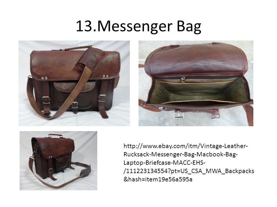 13.Messenger Bag http://www.ebay.com/itm/Vintage-Leather- Rucksack-Messenger-Bag-Macbook-Bag- Laptop-Briefcase-MACC-EHS- /111223134554 pt=US_CSA_MWA_Backpacks &hash=item19e56a595a