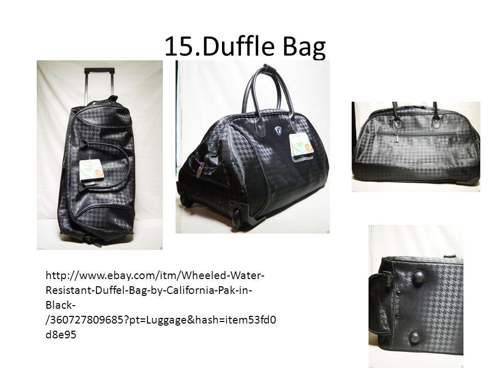 15.Duffle Bag http://www.ebay.com/itm/Wheeled-Water- Resistant-Duffel-Bag-by-California-Pak-in- Black- /360727809685?pt=Luggage&hash=item53fd0 d8e95