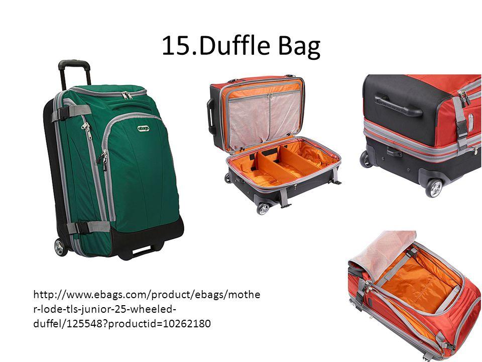 15.Duffle Bag http://www.ebags.com/product/ebags/mothe r-lode-tls-junior-25-wheeled- duffel/125548 productid=10262180