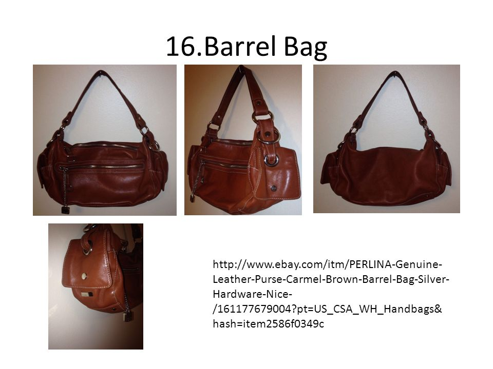 16.Barrel Bag http://www.ebay.com/itm/PERLINA-Genuine- Leather-Purse-Carmel-Brown-Barrel-Bag-Silver- Hardware-Nice- /161177679004 pt=US_CSA_WH_Handbags& hash=item2586f0349c