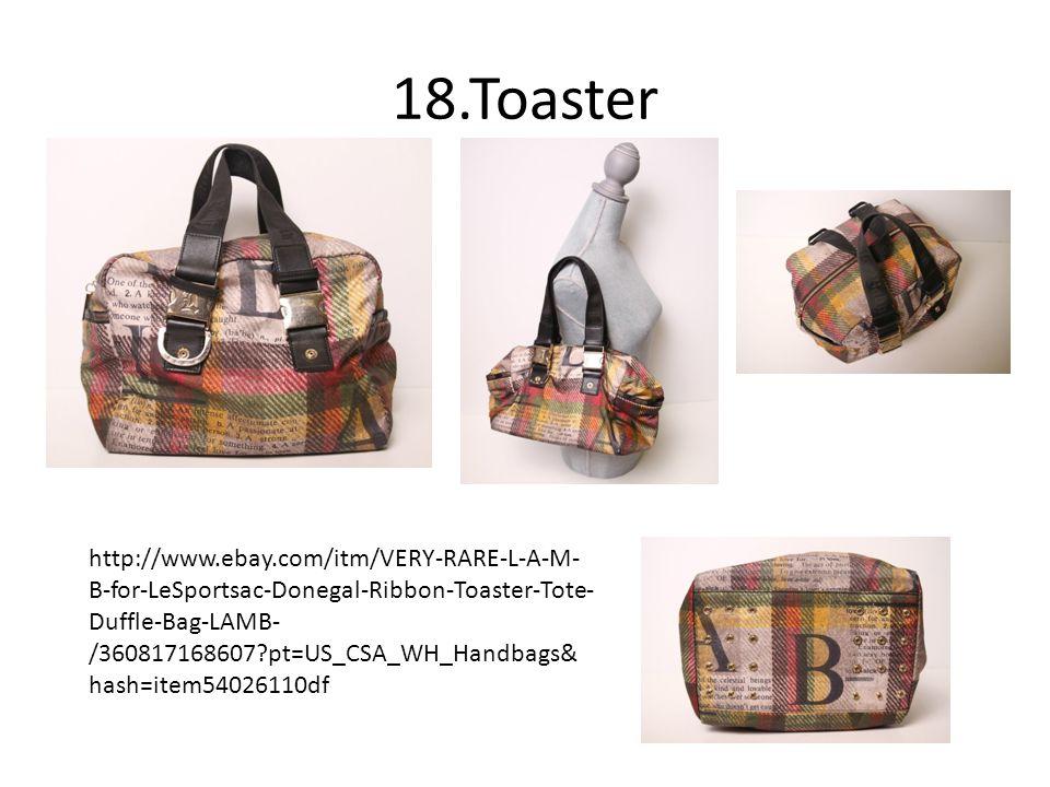 18.Toaster http://www.ebay.com/itm/VERY-RARE-L-A-M- B-for-LeSportsac-Donegal-Ribbon-Toaster-Tote- Duffle-Bag-LAMB- /360817168607?pt=US_CSA_WH_Handbags& hash=item54026110df