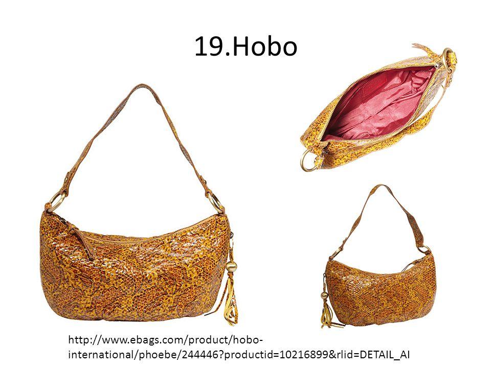 19.Hobo http://www.ebags.com/product/hobo- international/phoebe/244446 productid=10216899&rlid=DETAIL_AI