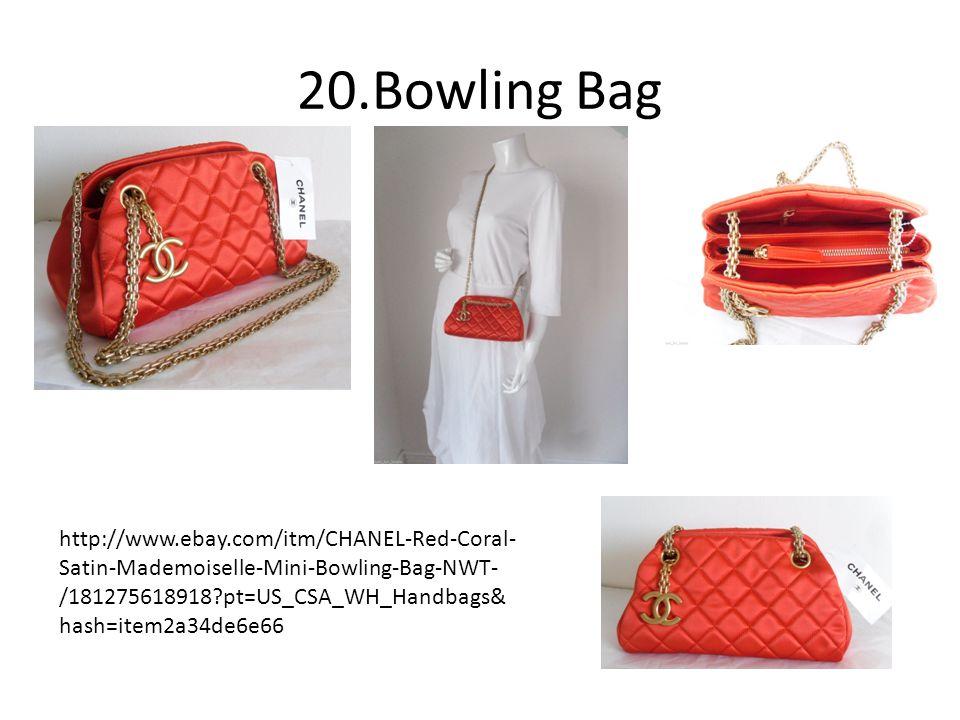 20.Bowling Bag http://www.ebay.com/itm/CHANEL-Red-Coral- Satin-Mademoiselle-Mini-Bowling-Bag-NWT- /181275618918?pt=US_CSA_WH_Handbags& hash=item2a34de6e66