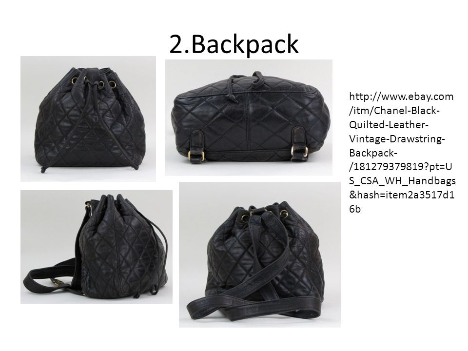 2.Backpack http://www.ebay.com /itm/Chanel-Black- Quilted-Leather- Vintage-Drawstring- Backpack- /181279379819?pt=U S_CSA_WH_Handbags &hash=item2a3517d1 6b