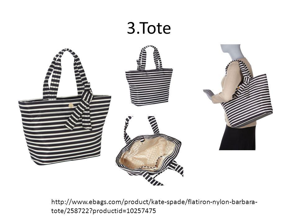 3.Tote http://www.ebags.com/product/kate-spade/flatiron-nylon-barbara- tote/258722 productid=10257475
