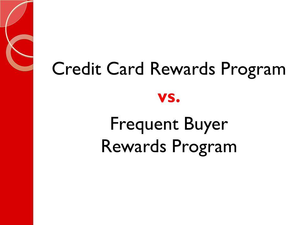 Credit Card Rewards Program vs. Frequent Buyer Rewards Program