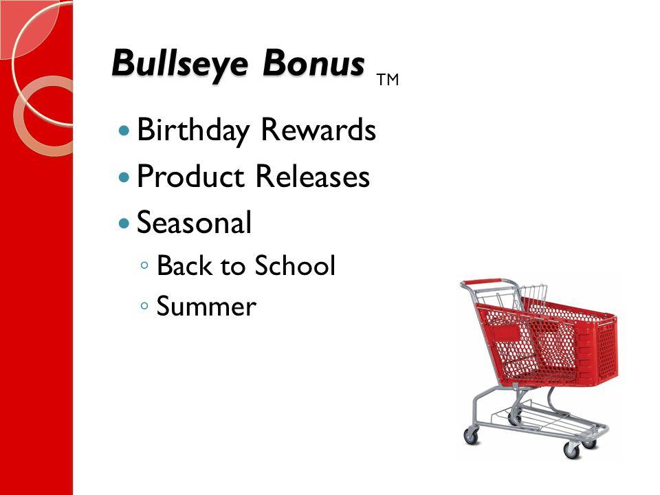 Bullseye Bonus Birthday Rewards Product Releases Seasonal ◦ Back to School ◦ Summer TM