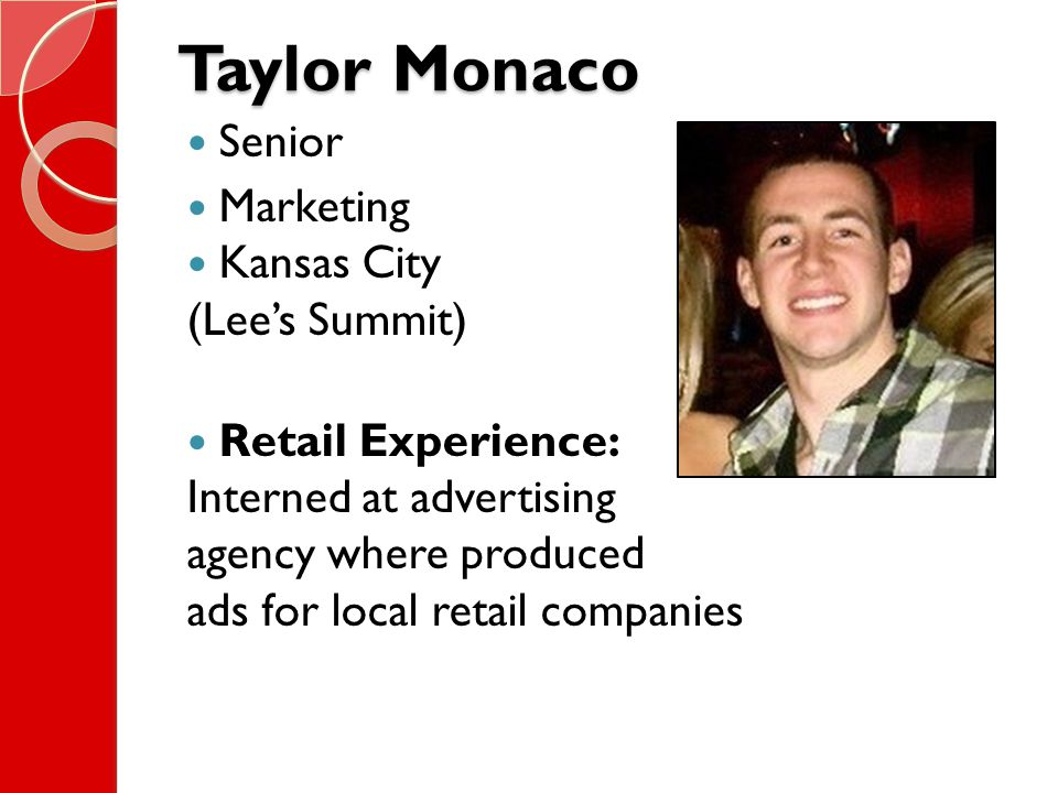Taylor Monaco Senior Marketing Kansas City (Lee's Summit) Retail Experience: Interned at advertising agency where produced ads for local retail companies