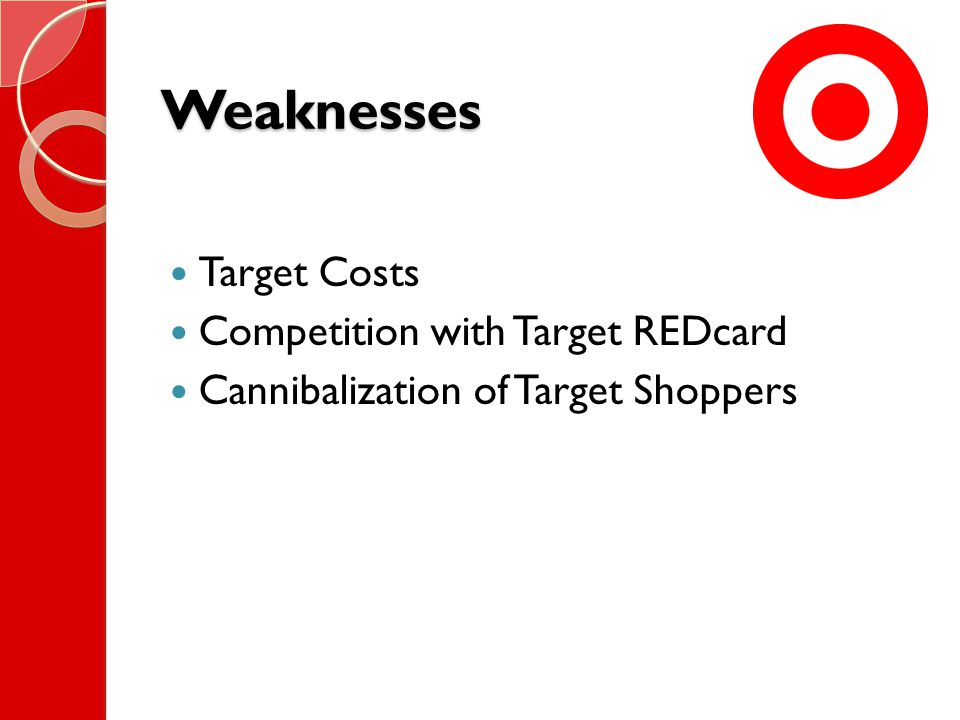 Weaknesses Target Costs Competition with Target REDcard Cannibalization of Target Shoppers