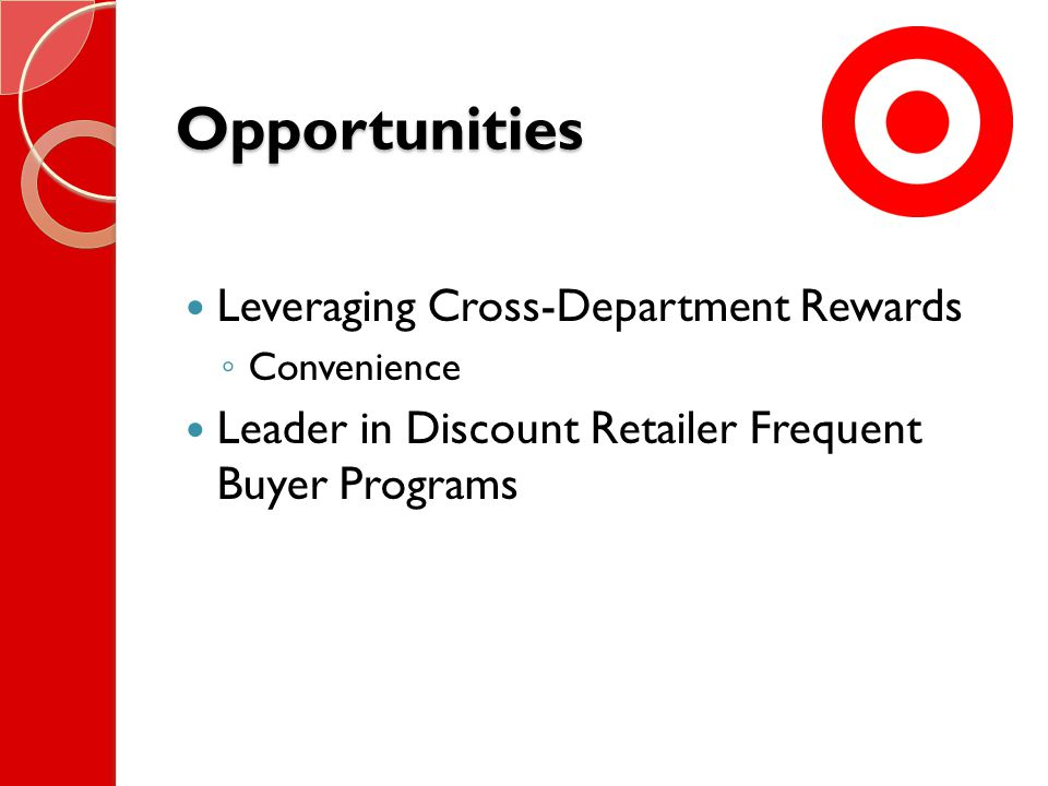 Opportunities Leveraging Cross-Department Rewards ◦ Convenience Leader in Discount Retailer Frequent Buyer Programs