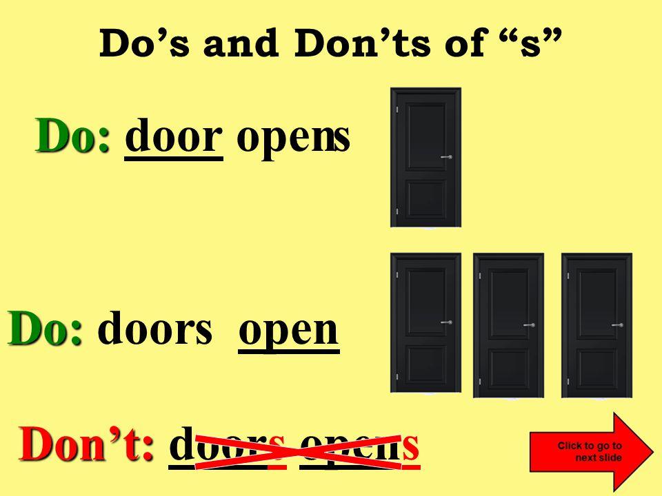 Do's and Don'ts of s Do: Do: door open Don't: Don't: doors opens s s