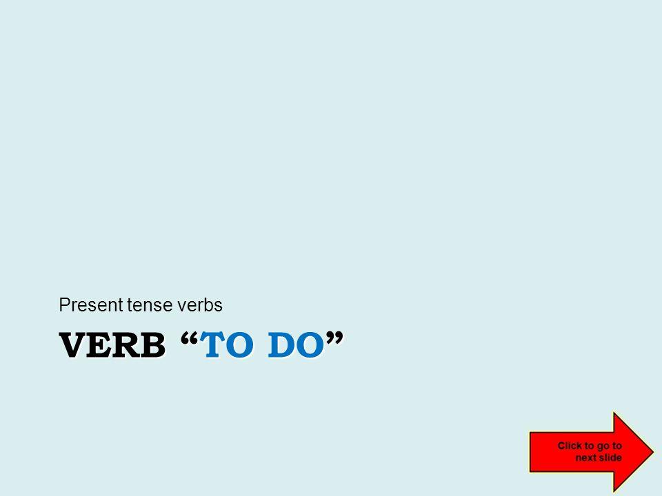 VERB TO DO Present tense verbs