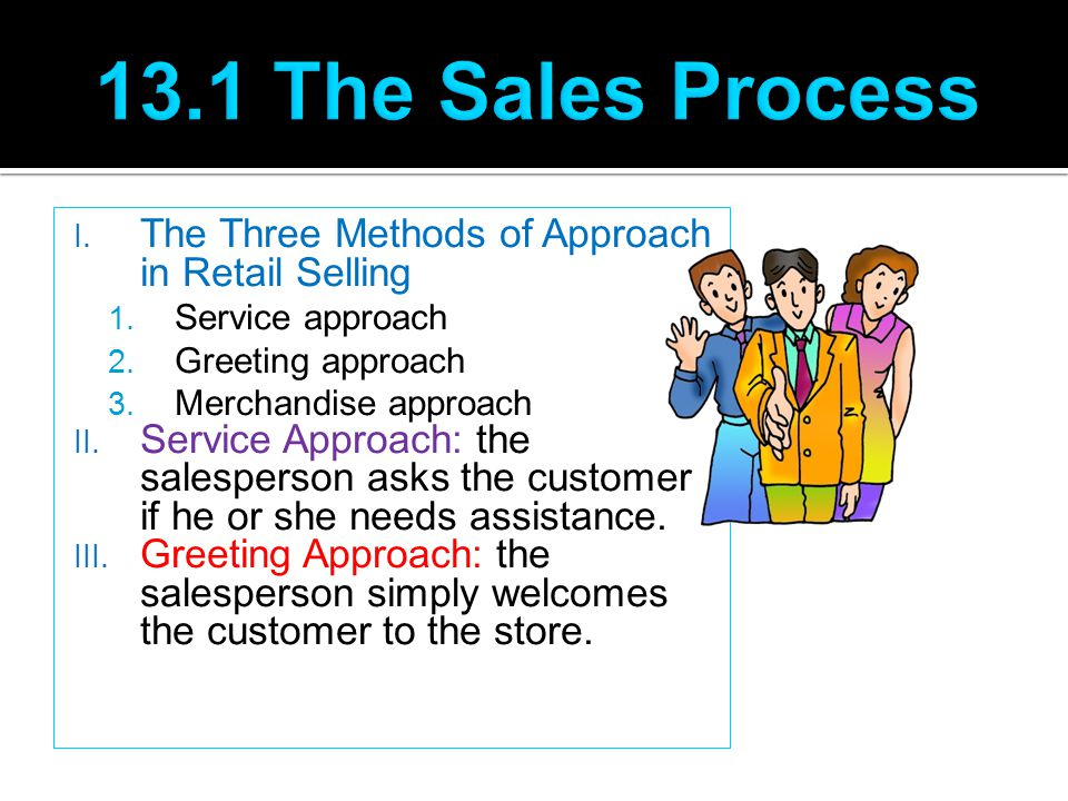 I. The Three Methods of Approach in Retail Selling 1. Service approach 2. Greeting approach 3. Merchandise approach II. Service Approach: the salesper