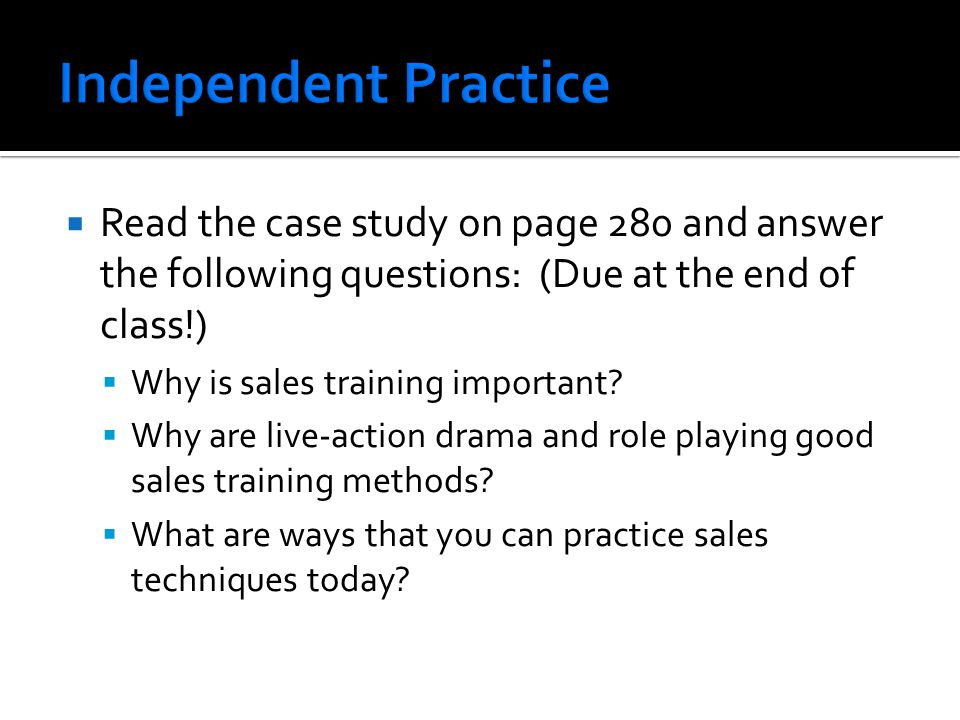  Read the case study on page 280 and answer the following questions: (Due at the end of class!)  Why is sales training important?  Why are live-act