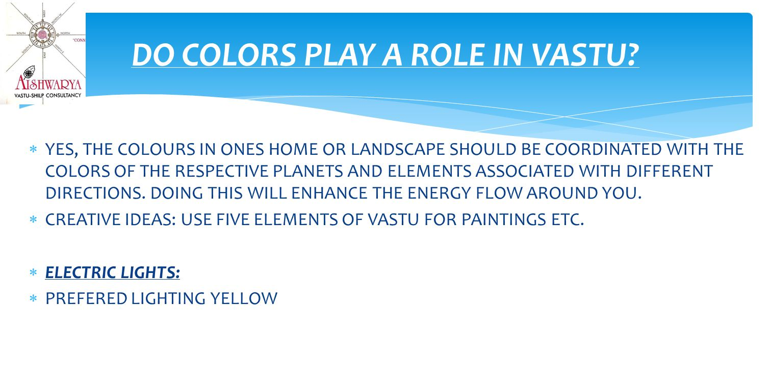  YES, THE COLOURS IN ONES HOME OR LANDSCAPE SHOULD BE COORDINATED WITH THE COLORS OF THE RESPECTIVE PLANETS AND ELEMENTS ASSOCIATED WITH DIFFERENT DIRECTIONS.