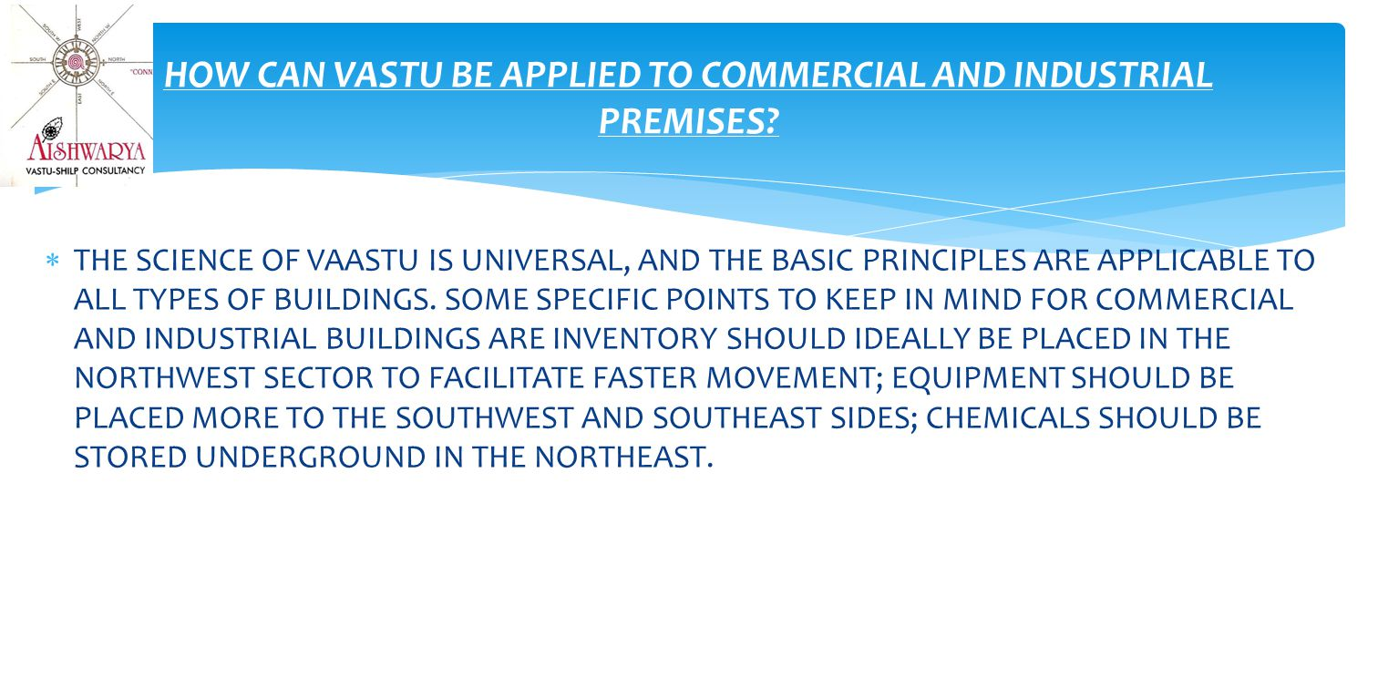  THE SCIENCE OF VAASTU IS UNIVERSAL, AND THE BASIC PRINCIPLES ARE APPLICABLE TO ALL TYPES OF BUILDINGS.