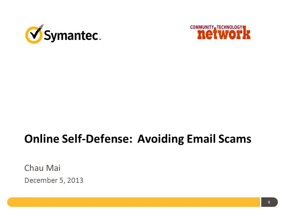 1 Online Self-Defense: Avoiding Email Scams Chau Mai December 5, 2013
