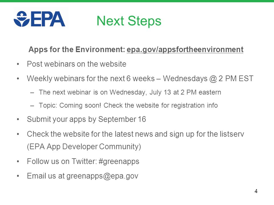 Next Steps Apps for the Environment: epa.gov/appsfortheenvironment Post webinars on the website Weekly webinars for the next 6 weeks – Wednesdays @ 2