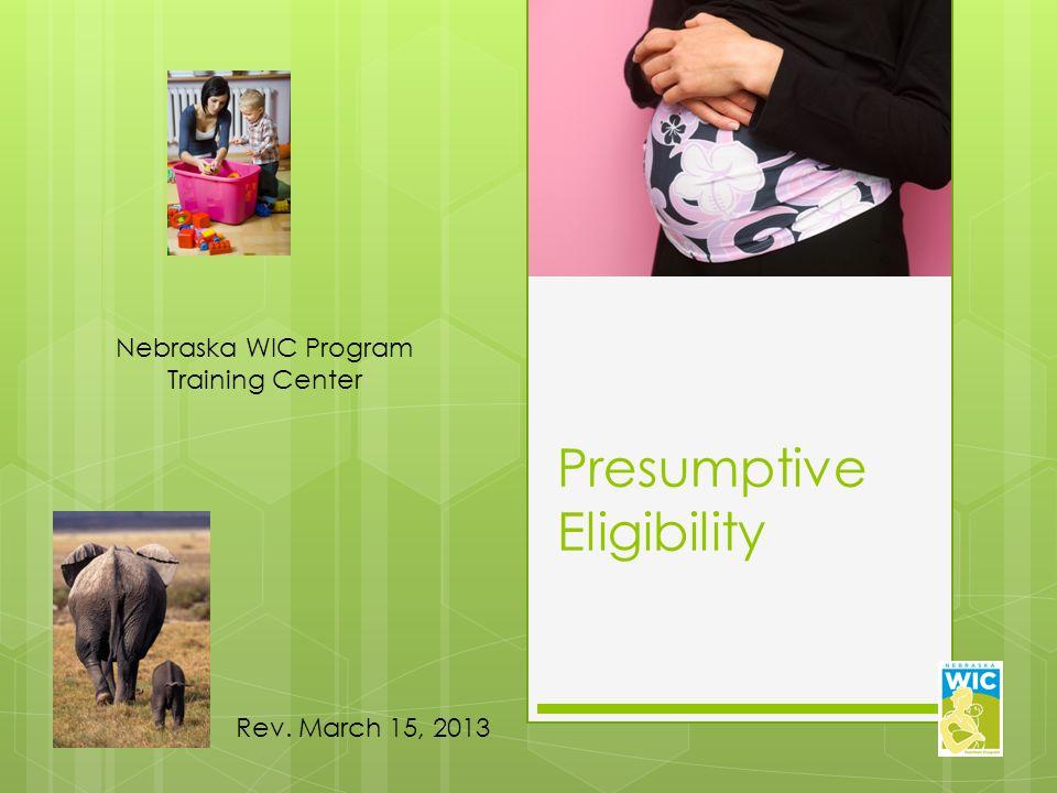 Presumptive Eligibility Nebraska WIC Program Training Center Rev. March 15, 2013