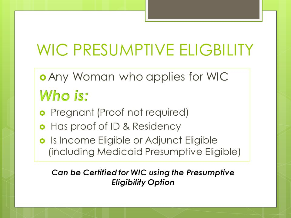 WIC PRESUMPTIVE ELIGBILITY Can be Certified for WIC using the Presumptive Eligibility Option