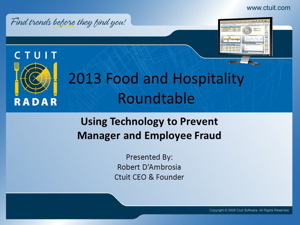 2013 Food and Hospitality Roundtable Using Technology to Prevent Manager and Employee Fraud Presented By: Robert D'Ambrosia Ctuit CEO & Founder