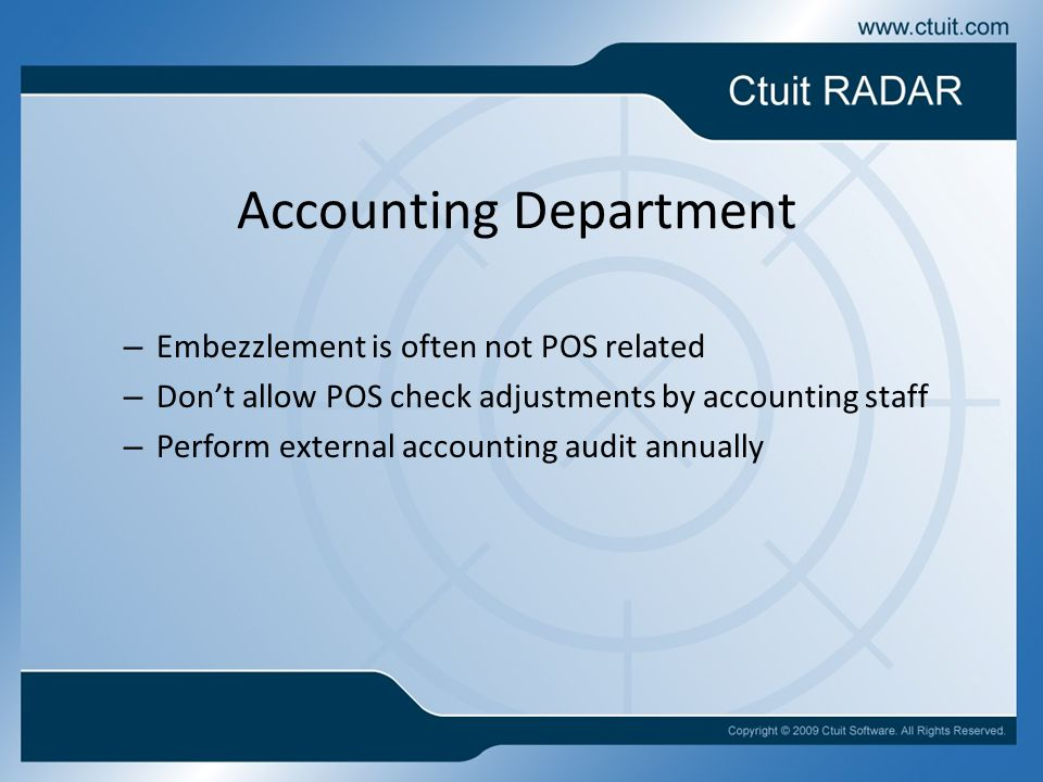 Accounting Department – Embezzlement is often not POS related – Don't allow POS check adjustments by accounting staff – Perform external accounting au