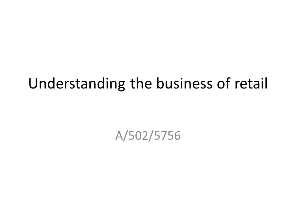 Understanding the business of retail A/502/5756