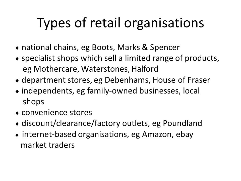 Retail locations  high street  shopping centres  superstores/hypermarkets  retail parks  local community shops  street markets  online stores.