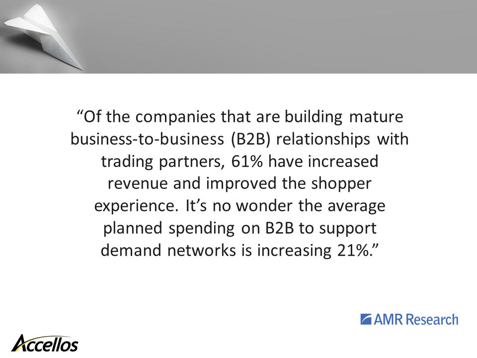 Of the companies that are building mature business-to-business (B2B) relationships with trading partners, 61% have increased revenue and improved the shopper experience.