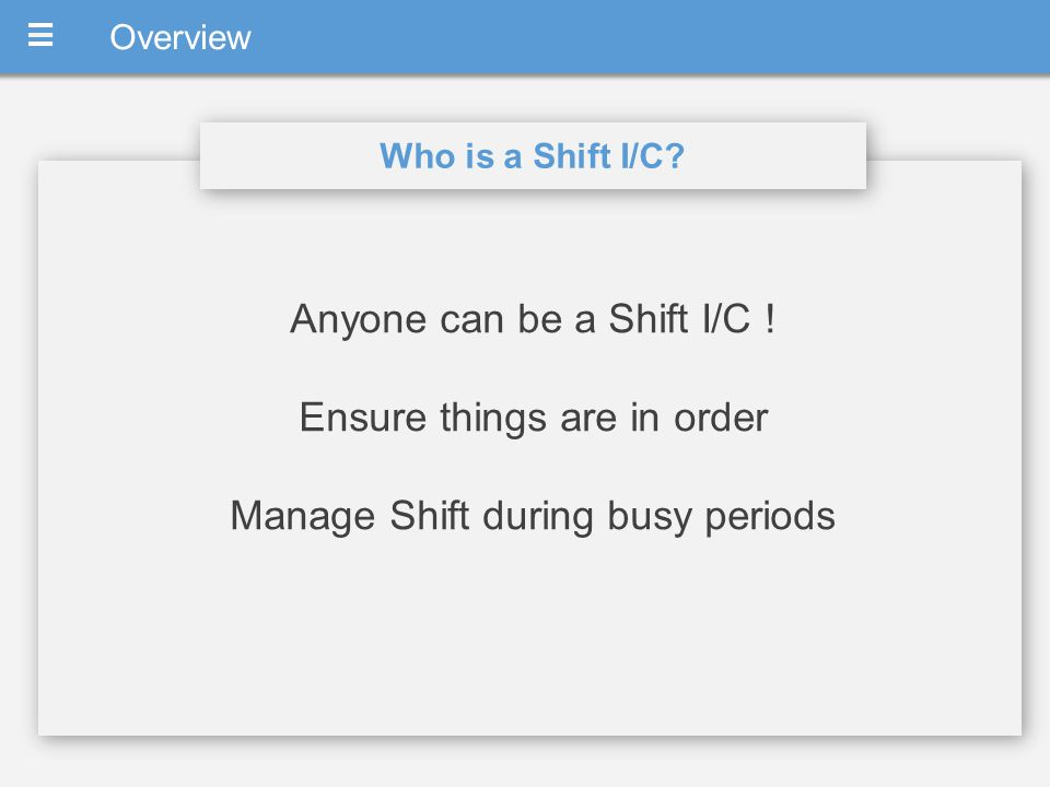 M Overview Who is a Shift I/C? Anyone can be a Shift I/C ! Ensure things are in order Manage Shift during busy periods