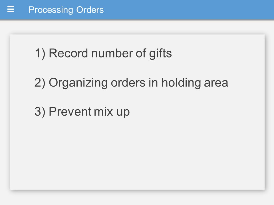 1) Record number of gifts 2) Organizing orders in holding area 3) Prevent mix up M Processing Orders