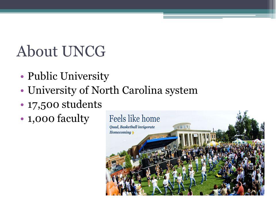 About UNCG Public University University of North Carolina system 17,500 students 1,000 faculty