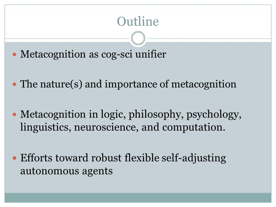 A unifier.Metacognition seemingly arises across the board in cognitive science.