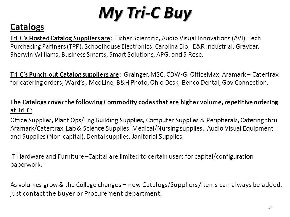 My Tri-C Buy Catalogs Tri-C's Hosted Catalog Suppliers are: Fisher Scientific, Audio Visual Innovations (AVI), Tech Purchasing Partners (TPP), Schoolhouse Electronics, Carolina Bio, E&R Industrial, Graybar, Sherwin Williams, Business Smarts, Smart Solutions, APG, and S Rose.