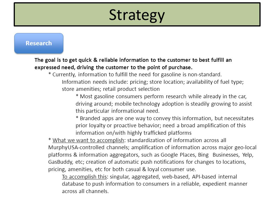Strategy Research The goal is to get quick & reliable information to the customer to best fulfill an expressed need, driving the customer to the point of purchase.
