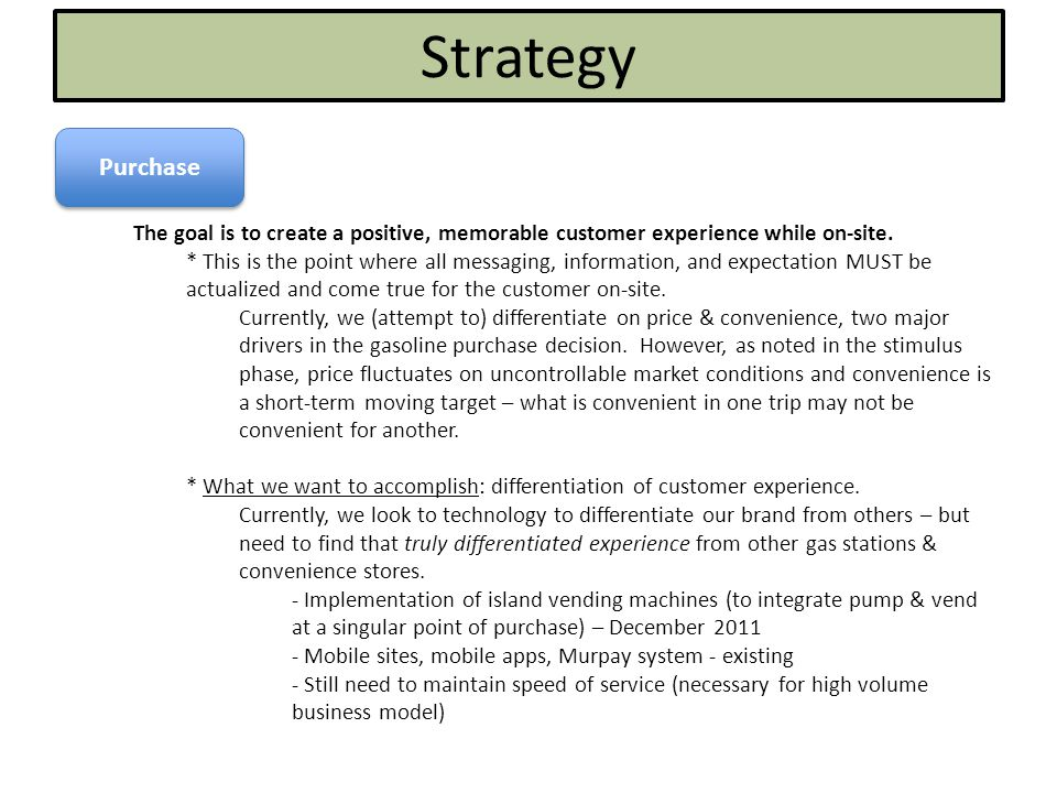 Strategy Purchase The goal is to create a positive, memorable customer experience while on-site.