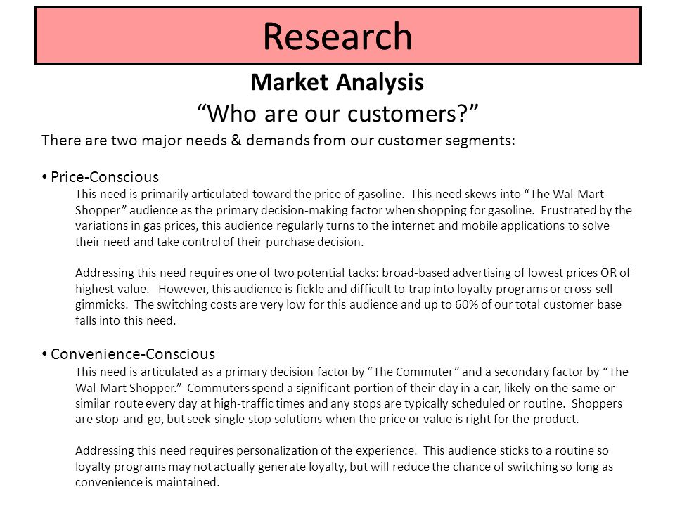Market Analysis Who are our customers? There are two major needs & demands from our customer segments: Price-Conscious This need is primarily articulated toward the price of gasoline.
