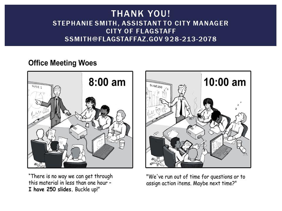 Stephanie Smith Assistant to City Manager City of Flagstaff ssmith@flagstaffaz.gov 928.213.2078 THANK YOU! STEPHANIE SMITH, ASSISTANT TO CITY MANAGER